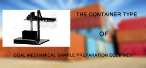 The Container Type of Coal Sample Preparation Equipment